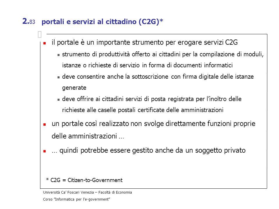 Università Ca Foscari Venezia – Facoltà di Economia Corso Informatica per le-government 2. 83 portali e servizi al cittadino (C2G)* il portale è un im