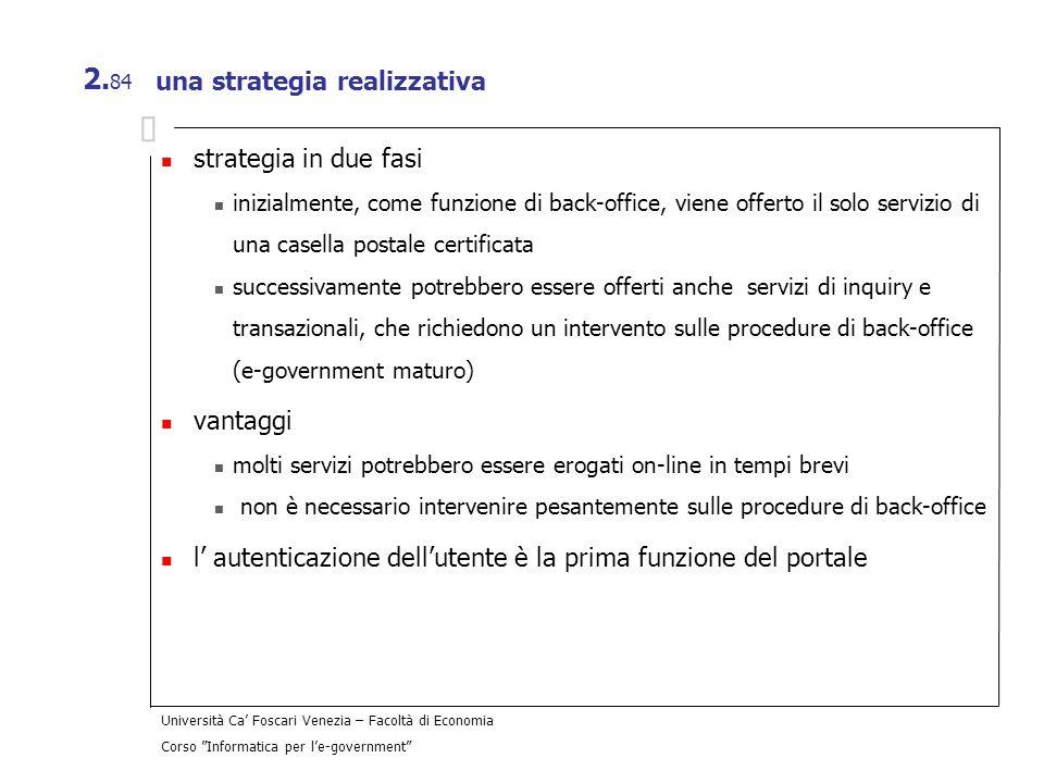 Università Ca Foscari Venezia – Facoltà di Economia Corso Informatica per le-government 2. 84 una strategia realizzativa strategia in due fasi inizial