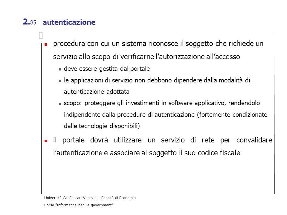 Università Ca Foscari Venezia – Facoltà di Economia Corso Informatica per le-government 2. 85 autenticazione procedura con cui un sistema riconosce il