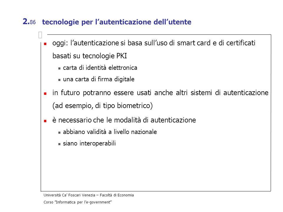 Università Ca Foscari Venezia – Facoltà di Economia Corso Informatica per le-government 2. 86 tecnologie per lautenticazione dellutente oggi: lautenti
