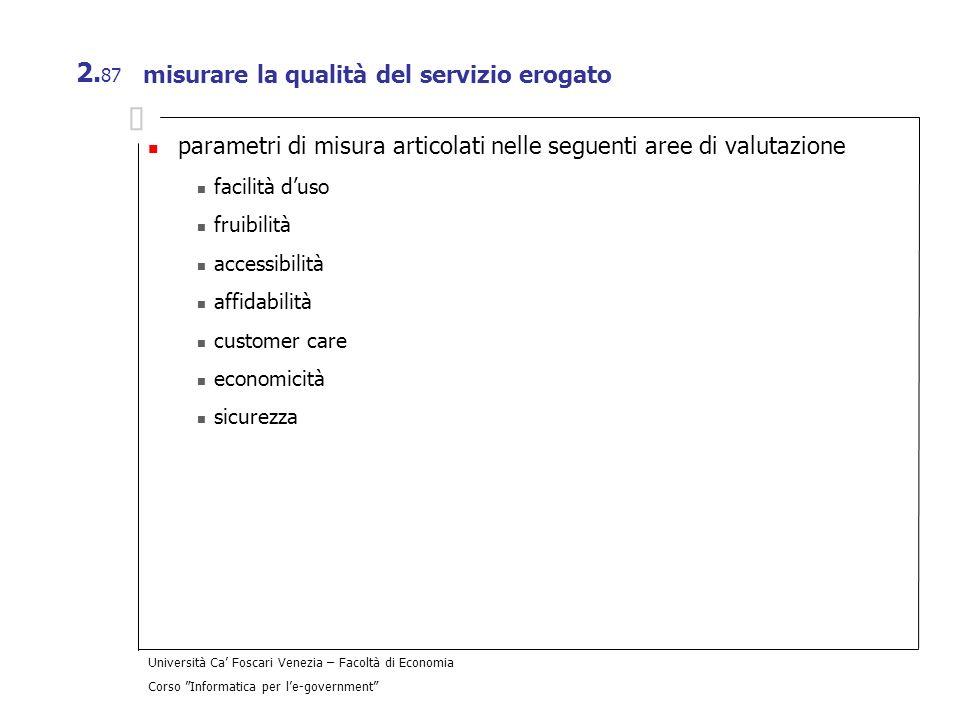 Università Ca Foscari Venezia – Facoltà di Economia Corso Informatica per le-government 2. 87 misurare la qualità del servizio erogato parametri di mi