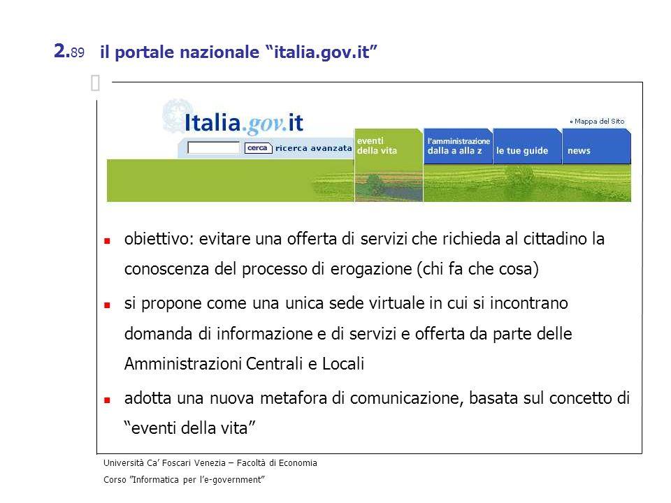 Università Ca Foscari Venezia – Facoltà di Economia Corso Informatica per le-government 2. 89 il portale nazionale italia.gov.it obiettivo: evitare un