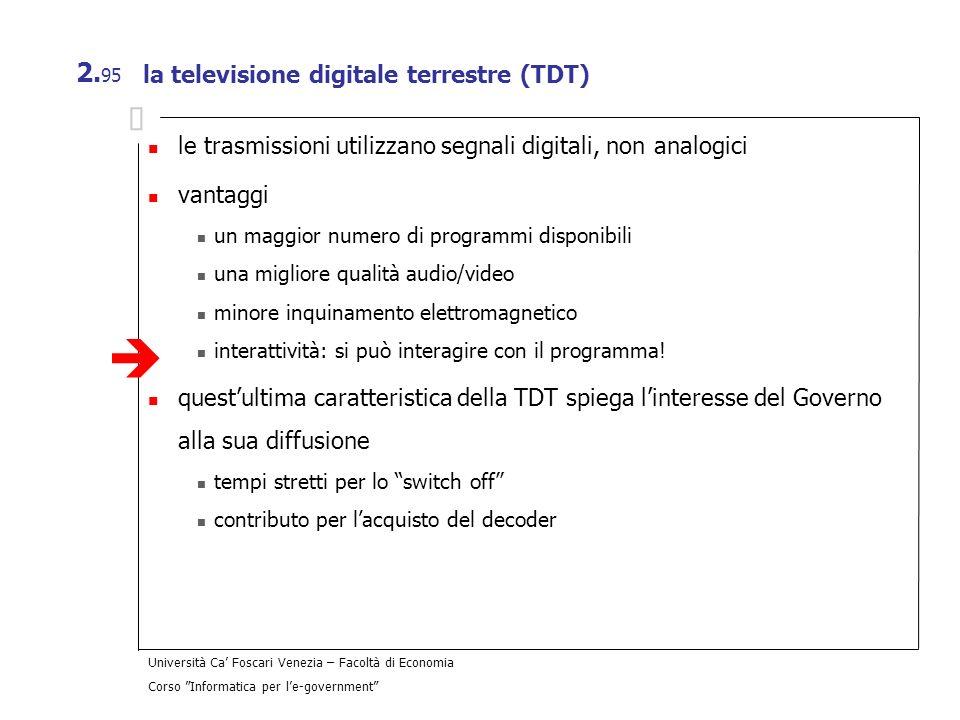 Università Ca Foscari Venezia – Facoltà di Economia Corso Informatica per le-government 2. 95 la televisione digitale terrestre (TDT) le trasmissioni