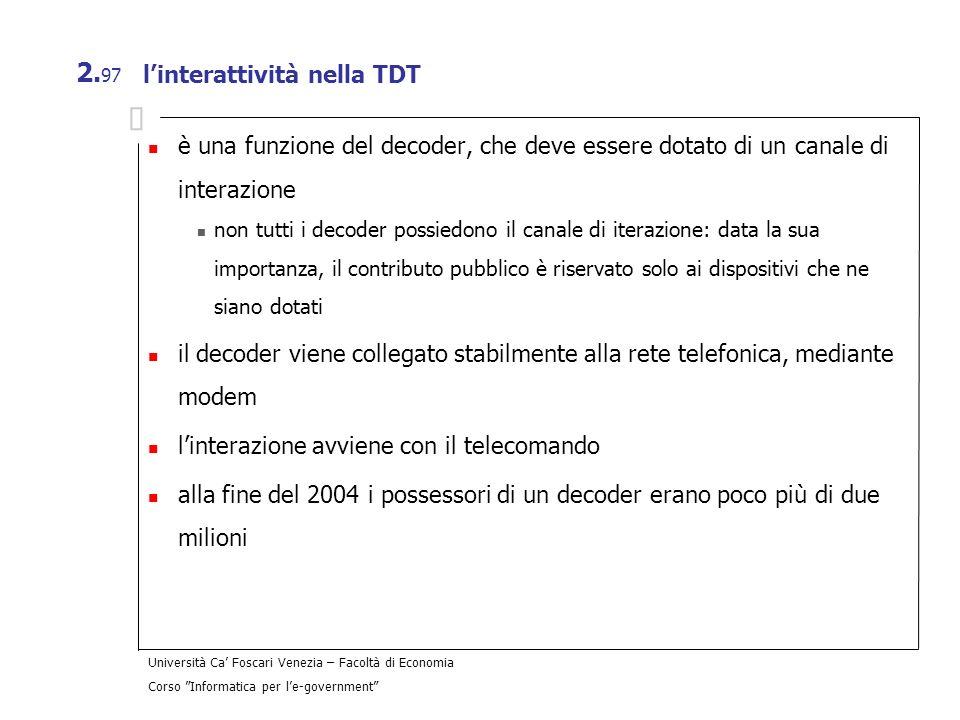 Università Ca Foscari Venezia – Facoltà di Economia Corso Informatica per le-government 2. 97 linterattività nella TDT è una funzione del decoder, che