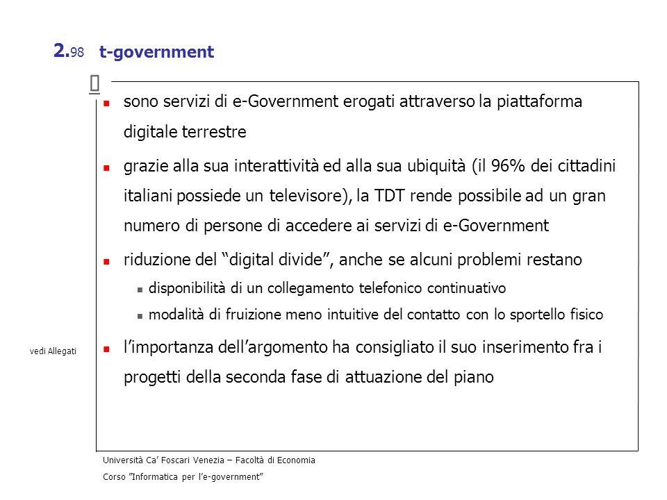 Università Ca Foscari Venezia – Facoltà di Economia Corso Informatica per le-government 2. 98 t-government sono servizi di e-Government erogati attrav