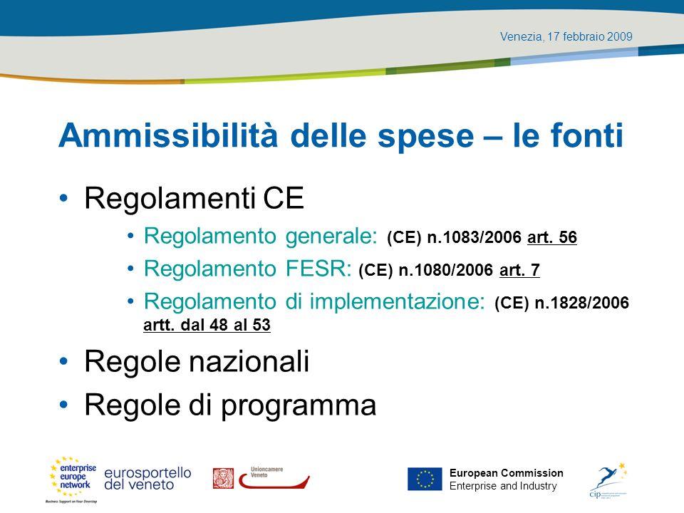 Venezia, 17 febbraio 2009 European Commission Enterprise and Industry Ammissibilità delle spese – le fonti Regolamenti CE Regolamento generale: (CE) n