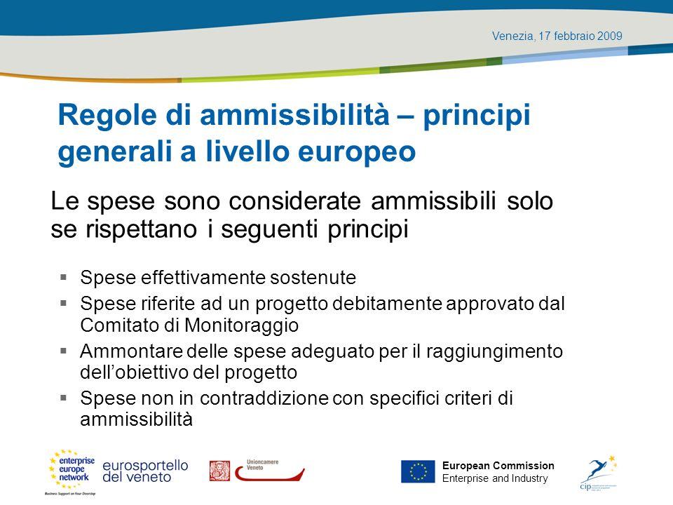 Venezia, 17 febbraio 2009 European Commission Enterprise and Industry Regole di ammissibilità – principi generali a livello europeo Le spese sono cons