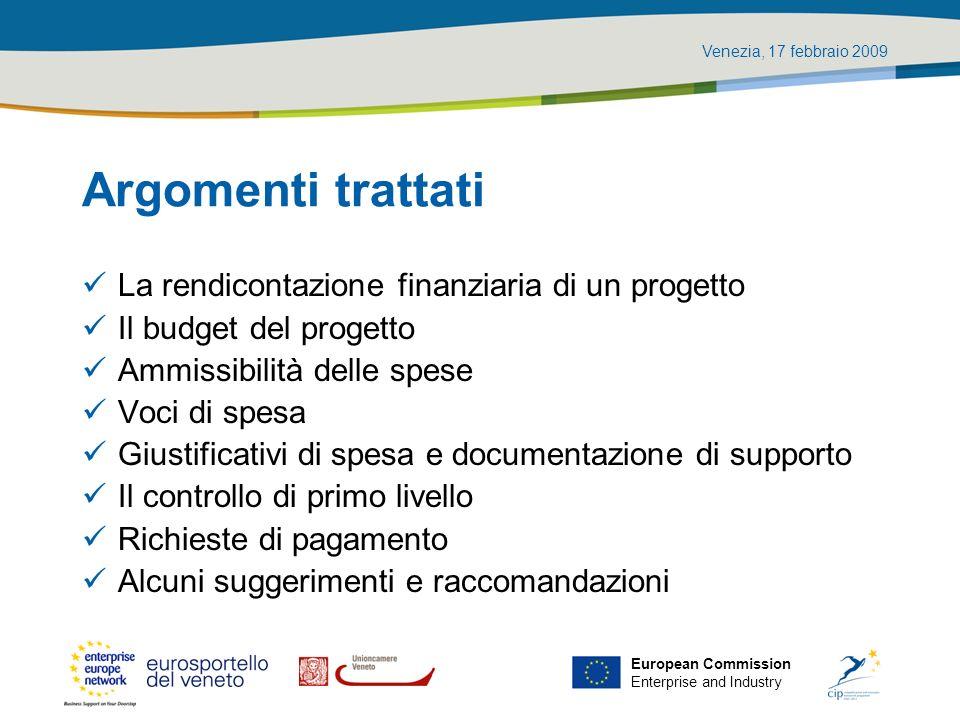 Venezia, 17 febbraio 2009 European Commission Enterprise and Industry Argomenti trattati La rendicontazione finanziaria di un progetto Il budget del p