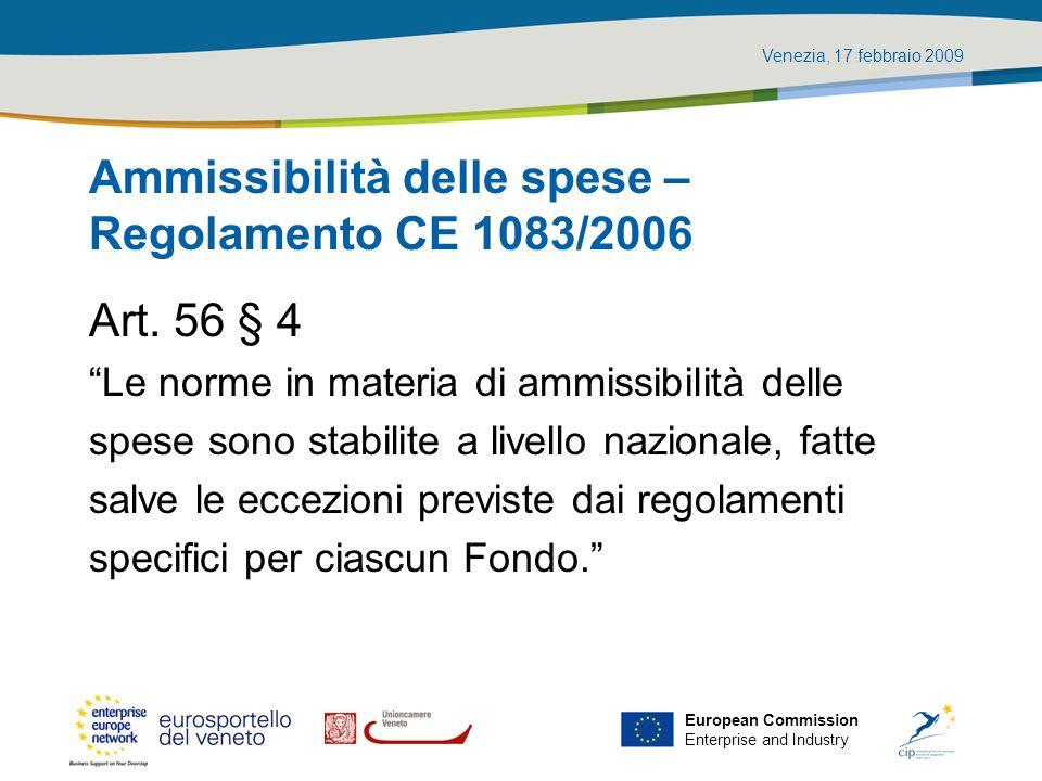 Venezia, 17 febbraio 2009 European Commission Enterprise and Industry Ammissibilità delle spese – Regolamento CE 1083/2006 Art. 56 § 4 Le norme in mat