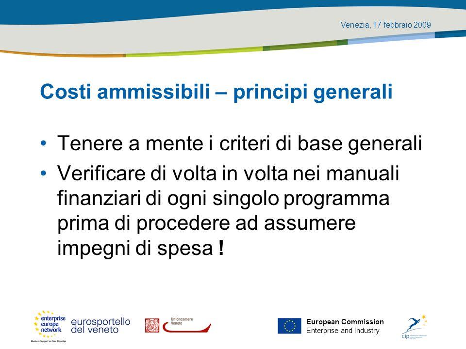 Venezia, 17 febbraio 2009 European Commission Enterprise and Industry Costi ammissibili – principi generali Tenere a mente i criteri di base generali