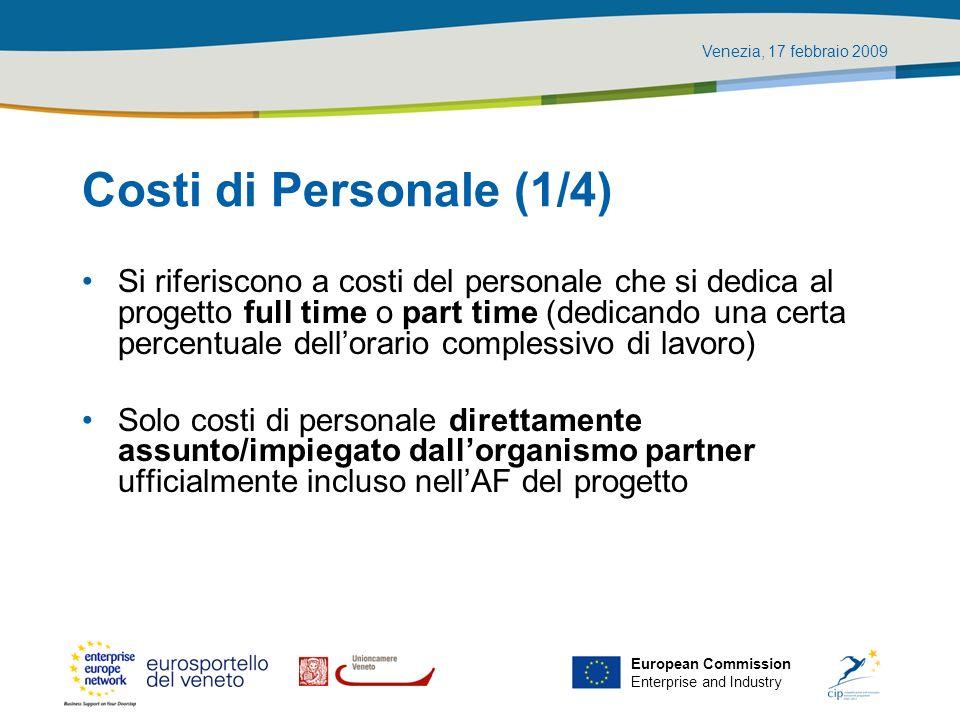 Venezia, 17 febbraio 2009 European Commission Enterprise and Industry Costi di Personale (1/4) Si riferiscono a costi del personale che si dedica al p