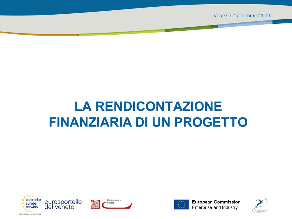 Venezia, 17 febbraio 2009 European Commission Enterprise and Industry Costi di amministrazione (2/4) Costi diretti: derivano esclusivamente dal progetto (es.