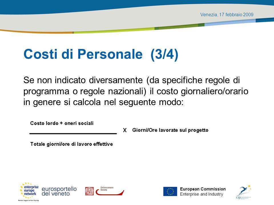 Venezia, 17 febbraio 2009 European Commission Enterprise and Industry Costi di Personale (3/4) Se non indicato diversamente (da specifiche regole di p