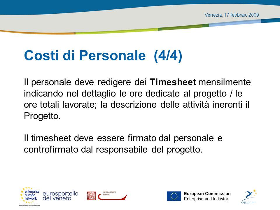 Venezia, 17 febbraio 2009 European Commission Enterprise and Industry Costi di Personale (4/4) Il personale deve redigere dei Timesheet mensilmente in