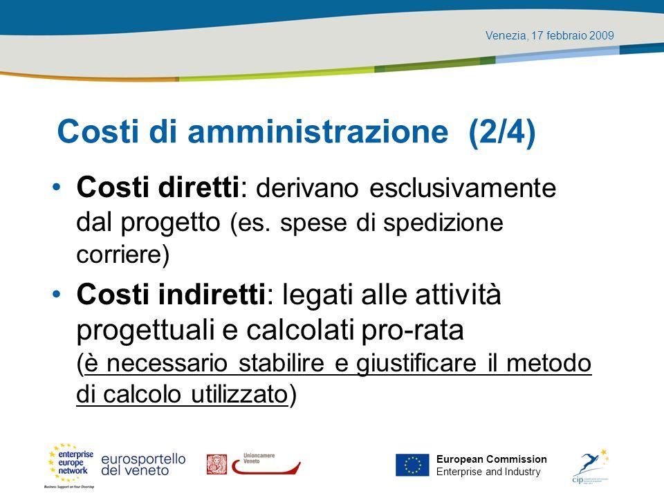 Venezia, 17 febbraio 2009 European Commission Enterprise and Industry Costi di amministrazione (2/4) Costi diretti: derivano esclusivamente dal proget