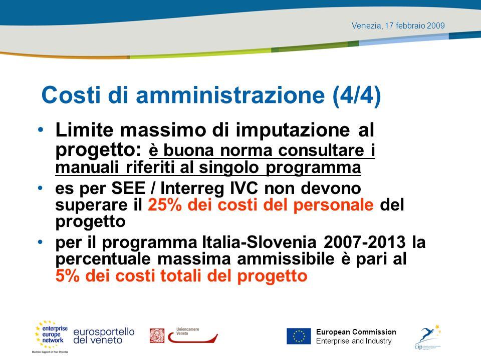 Venezia, 17 febbraio 2009 European Commission Enterprise and Industry Costi di amministrazione (4/4) Limite massimo di imputazione al progetto: è buon