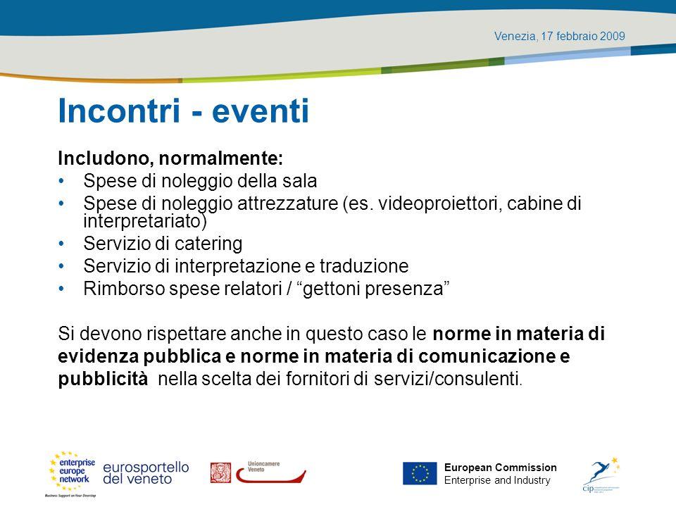 Venezia, 17 febbraio 2009 European Commission Enterprise and Industry Incontri - eventi Includono, normalmente: Spese di noleggio della sala Spese di