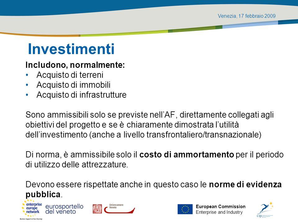 Venezia, 17 febbraio 2009 European Commission Enterprise and Industry Investimenti Includono, normalmente: Acquisto di terreni Acquisto di immobili Ac