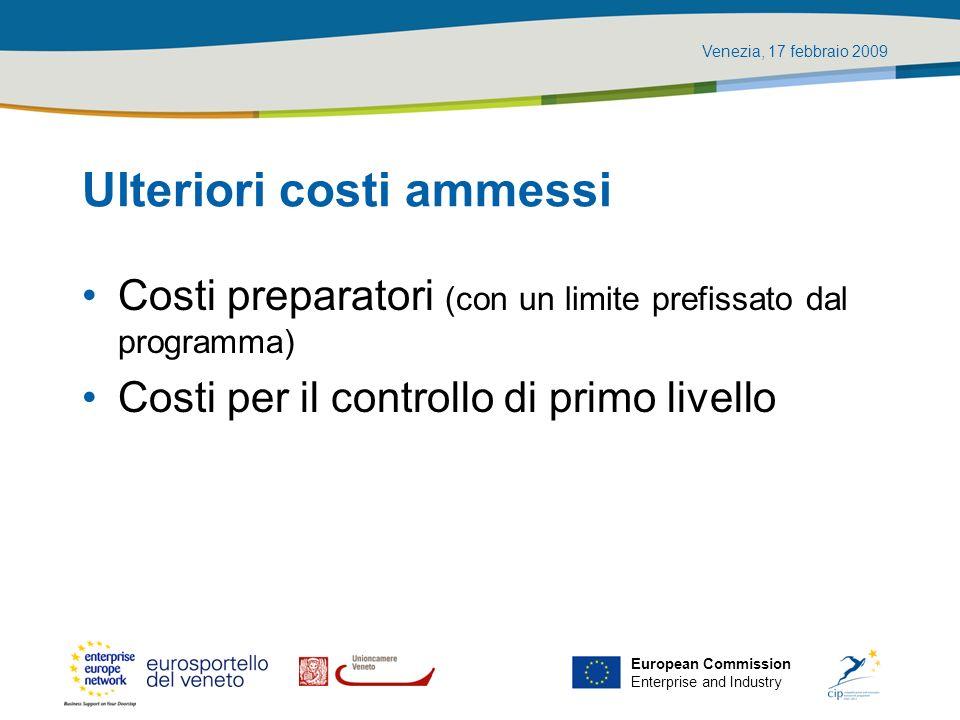 Venezia, 17 febbraio 2009 European Commission Enterprise and Industry Ulteriori costi ammessi Costi preparatori (con un limite prefissato dal programm