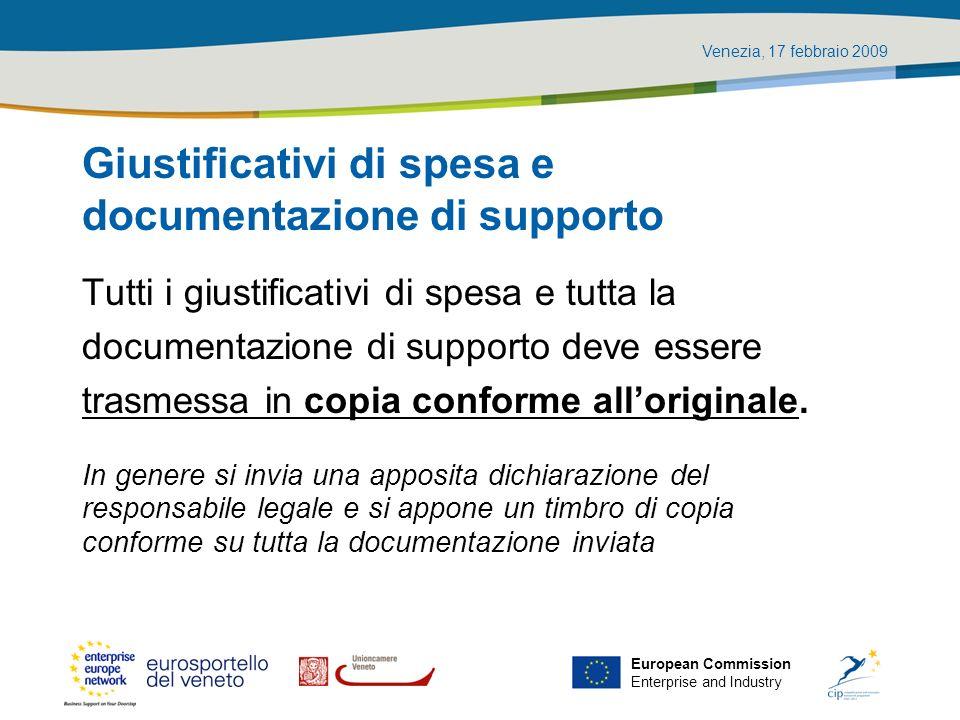 Venezia, 17 febbraio 2009 European Commission Enterprise and Industry Giustificativi di spesa e documentazione di supporto Tutti i giustificativi di s