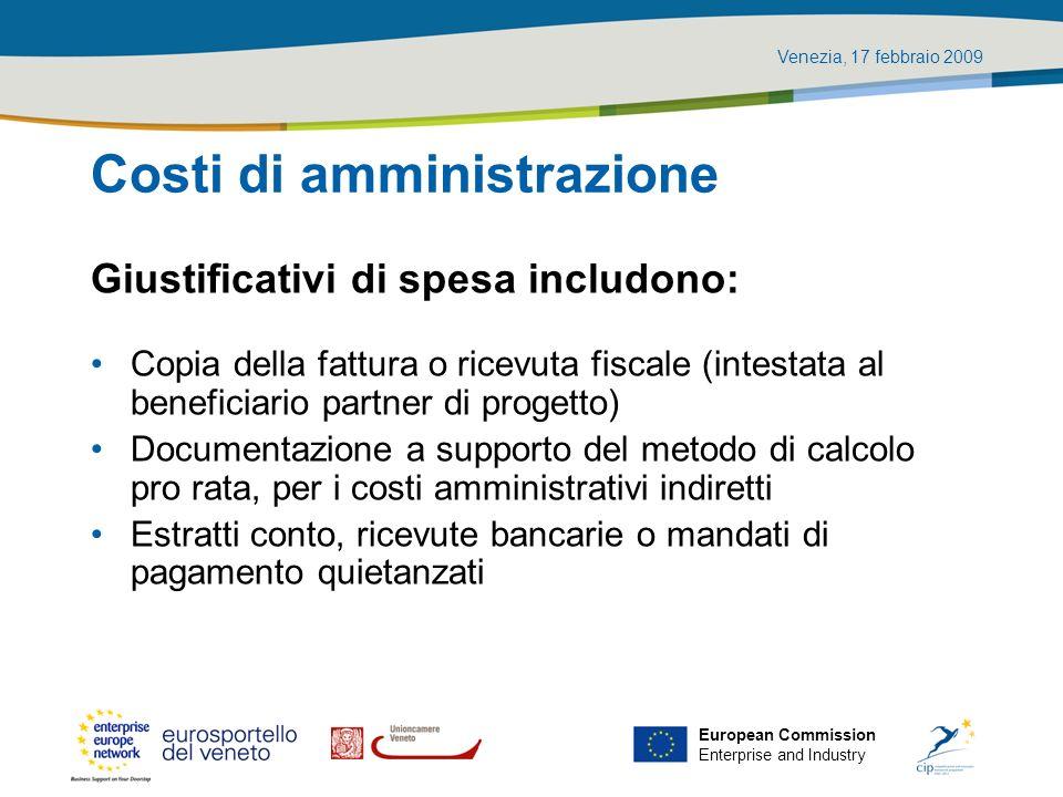 Venezia, 17 febbraio 2009 European Commission Enterprise and Industry Costi di amministrazione Giustificativi di spesa includono: Copia della fattura
