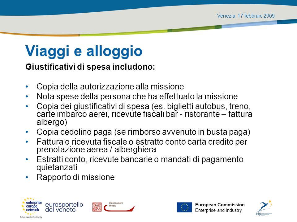 Venezia, 17 febbraio 2009 European Commission Enterprise and Industry Viaggi e alloggio Giustificativi di spesa includono: Copia della autorizzazione