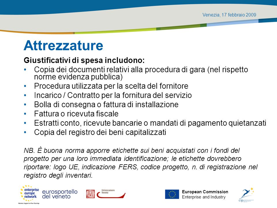 Venezia, 17 febbraio 2009 European Commission Enterprise and Industry Attrezzature Giustificativi di spesa includono: Copia dei documenti relativi all