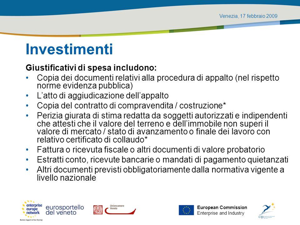 Venezia, 17 febbraio 2009 European Commission Enterprise and Industry Investimenti Giustificativi di spesa includono: Copia dei documenti relativi all