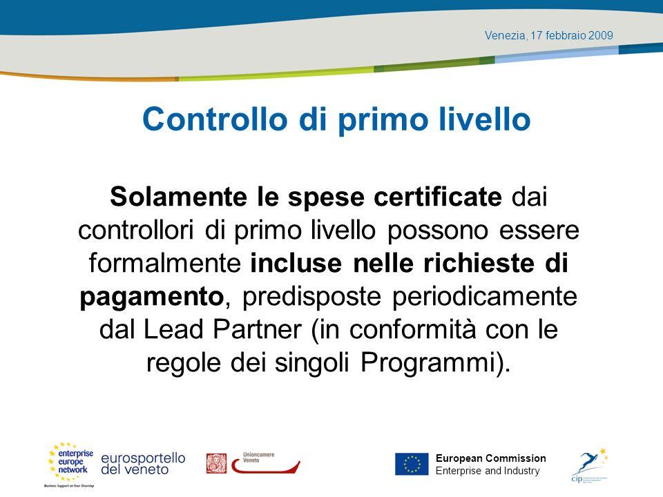 Venezia, 17 febbraio 2009 European Commission Enterprise and Industry Controllo di primo livello Solamente le spese certificate dai controllori di pri