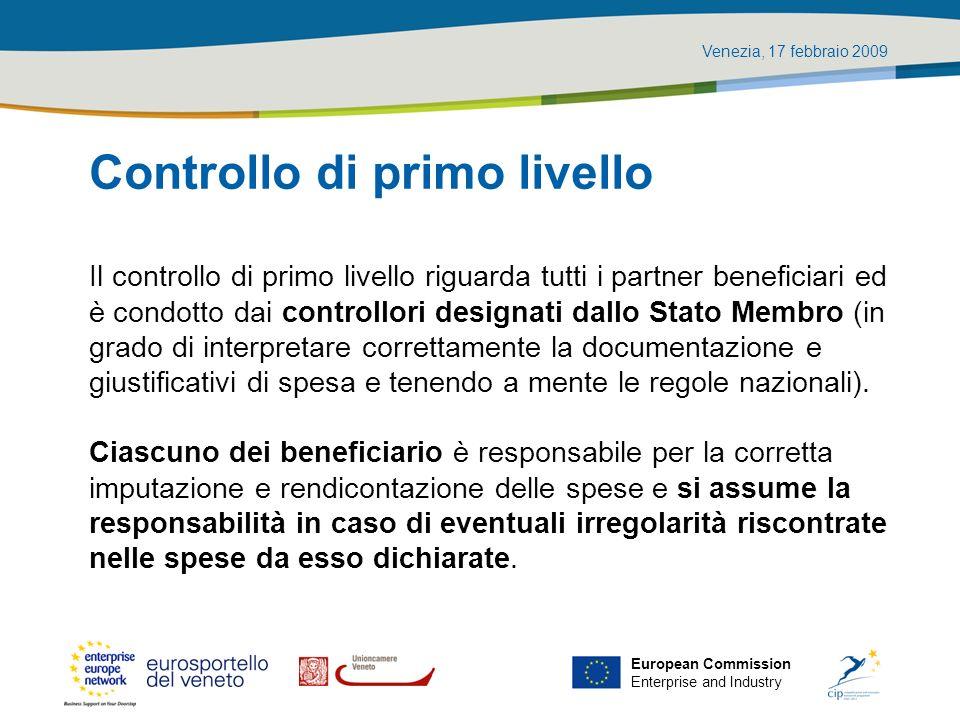 Venezia, 17 febbraio 2009 European Commission Enterprise and Industry Controllo di primo livello Il controllo di primo livello riguarda tutti i partne