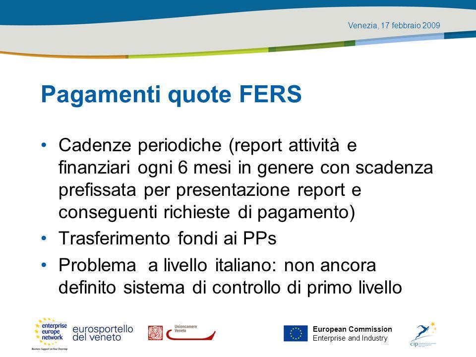 Venezia, 17 febbraio 2009 European Commission Enterprise and Industry Pagamenti quote FERS Cadenze periodiche (report attività e finanziari ogni 6 mes