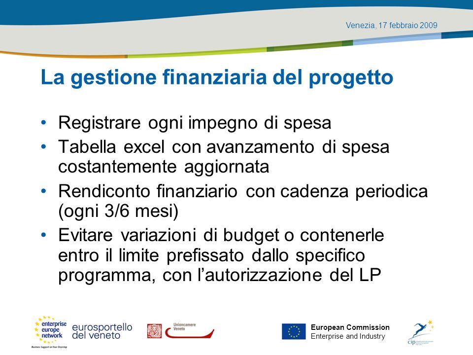 Venezia, 17 febbraio 2009 European Commission Enterprise and Industry La gestione finanziaria del progetto Registrare ogni impegno di spesa Tabella ex
