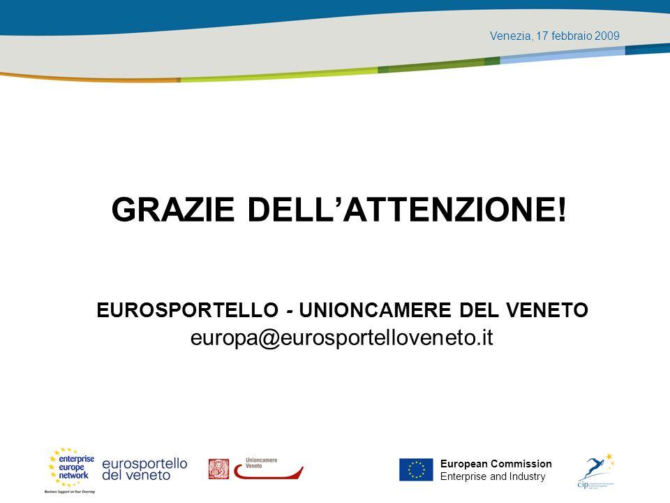 Venezia, 17 febbraio 2009 European Commission Enterprise and Industry GRAZIE DELLATTENZIONE! EUROSPORTELLO - UNIONCAMERE DEL VENETO europa@eurosportel