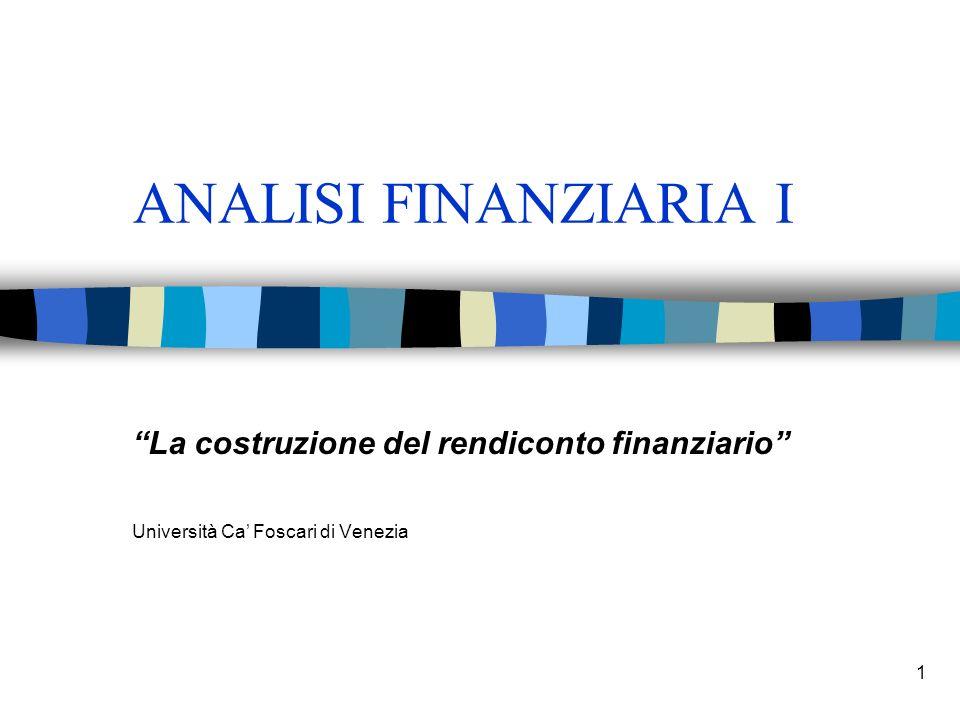1 ANALISI FINANZIARIA I La costruzione del rendiconto finanziario Università Ca Foscari di Venezia