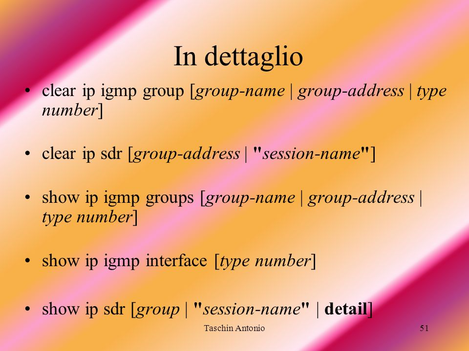 Taschin Antonio51 In dettaglio clear ip igmp group [group-name | group-address | type number] clear ip sdr [group-address |