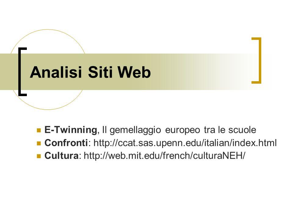 Analisi Siti Web E-Twinning, Il gemellaggio europeo tra le scuole Confronti: http://ccat.sas.upenn.edu/italian/index.html Cultura: http://web.mit.edu/french/culturaNEH/