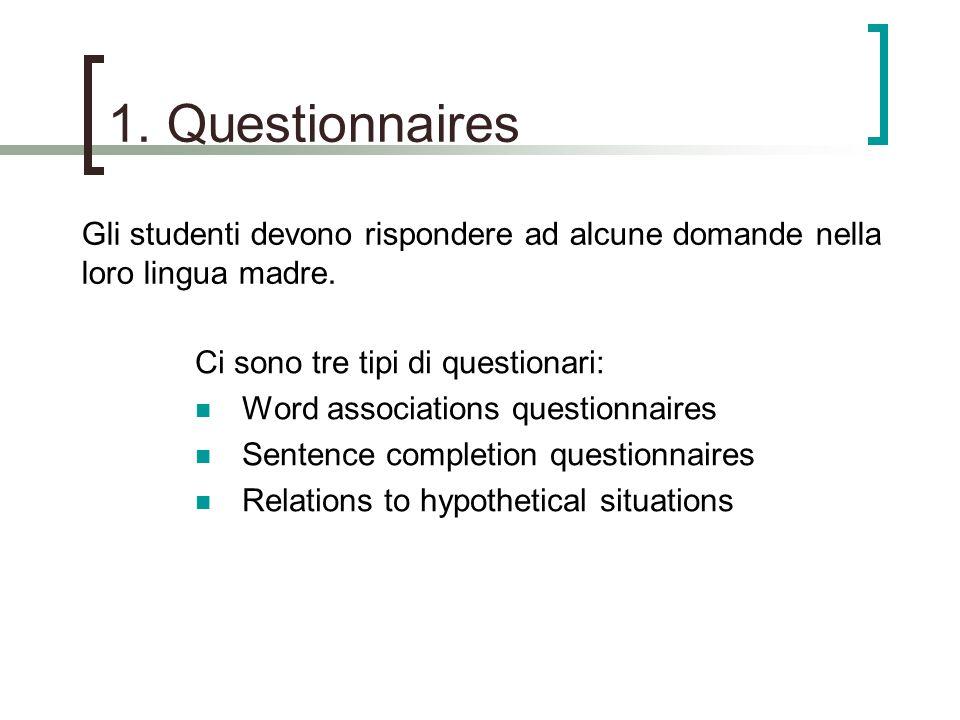 1. Questionnaires Ci sono tre tipi di questionari: Word associations questionnaires Sentence completion questionnaires Relations to hypothetical situa