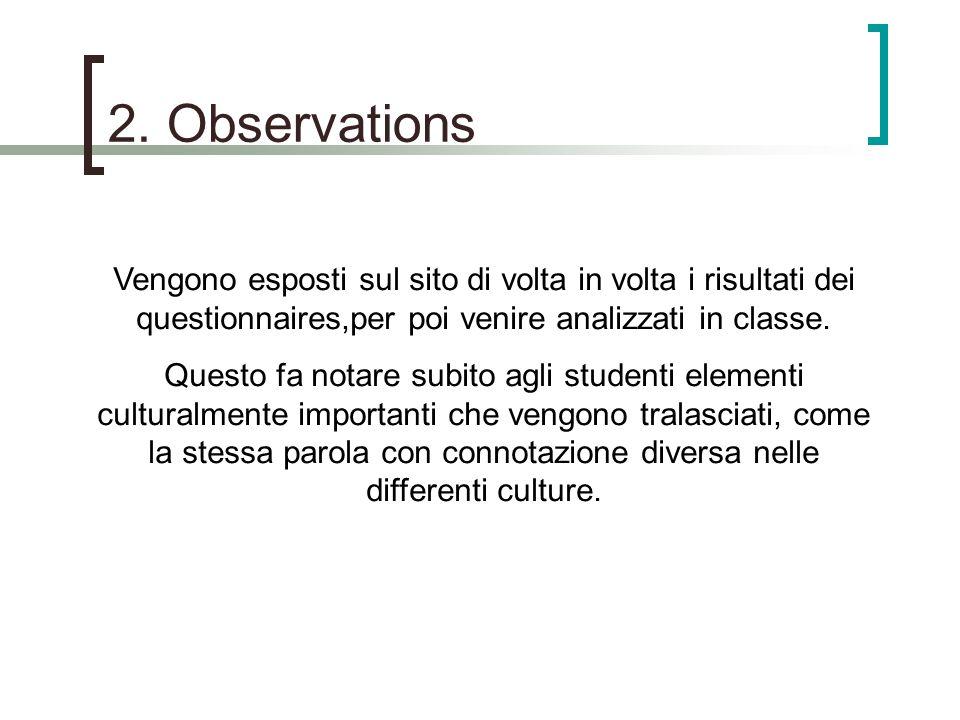 2. Observations Vengono esposti sul sito di volta in volta i risultati dei questionnaires,per poi venire analizzati in classe. Questo fa notare subito