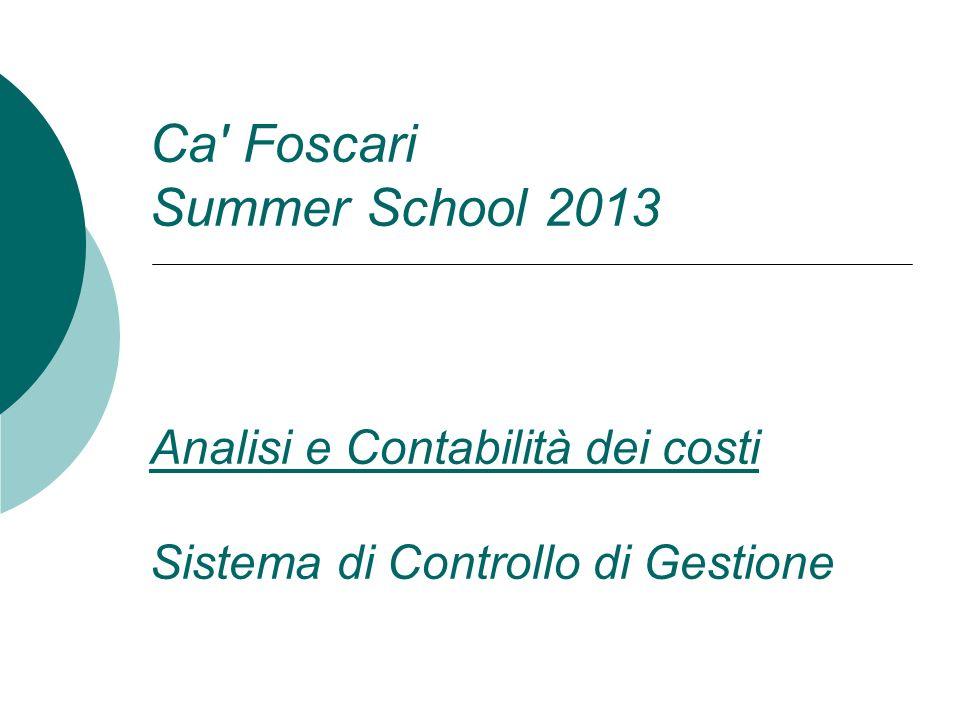 Ca' Foscari Summer School 2013 Analisi e Contabilità dei costi Sistema di Controllo di Gestione