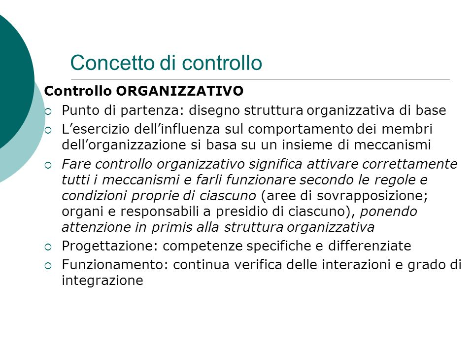 Controllo ORGANIZZATIVO Punto di partenza: disegno struttura organizzativa di base Lesercizio dellinfluenza sul comportamento dei membri dellorganizza