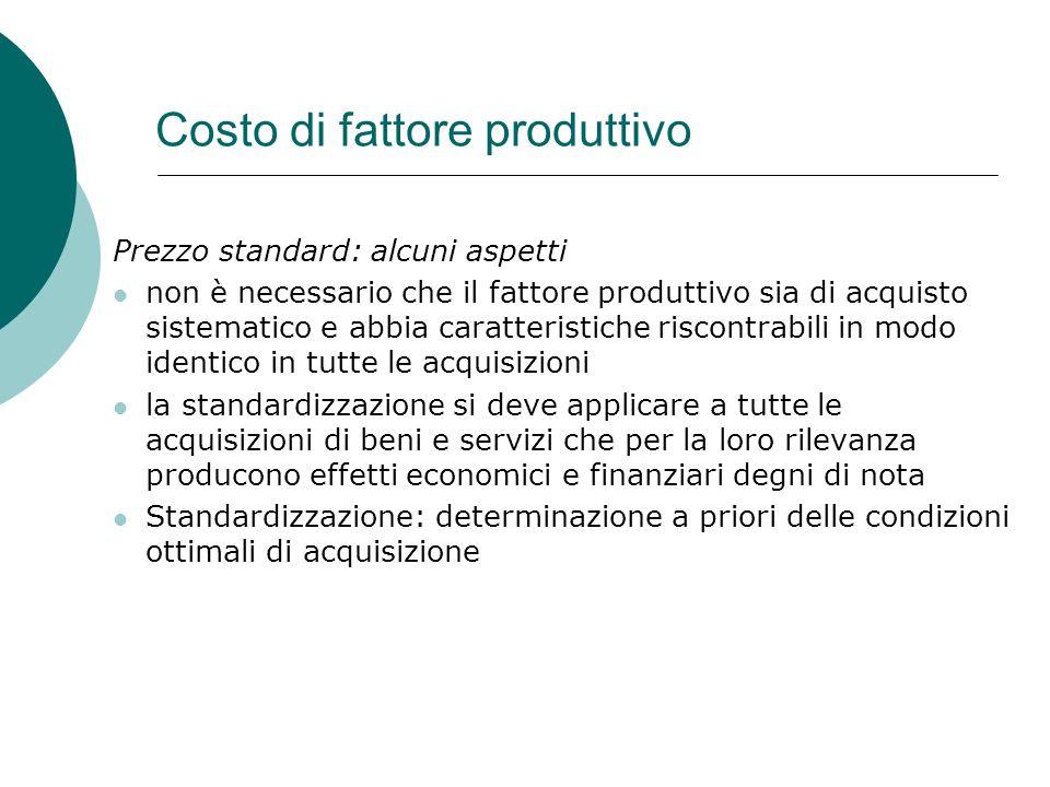 Costo di fattore produttivo Prezzo standard: alcuni aspetti non è necessario che il fattore produttivo sia di acquisto sistematico e abbia caratterist