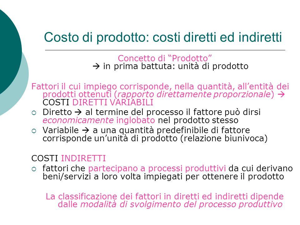 Costo di prodotto: costi diretti ed indiretti Concetto di Prodotto in prima battuta: unità di prodotto Fattori il cui impiego corrisponde, nella quant