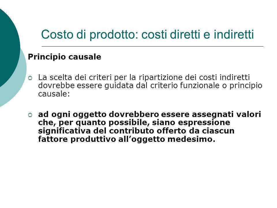 Costo di prodotto: costi diretti e indiretti Principio causale La scelta dei criteri per la ripartizione dei costi indiretti dovrebbe essere guidata d