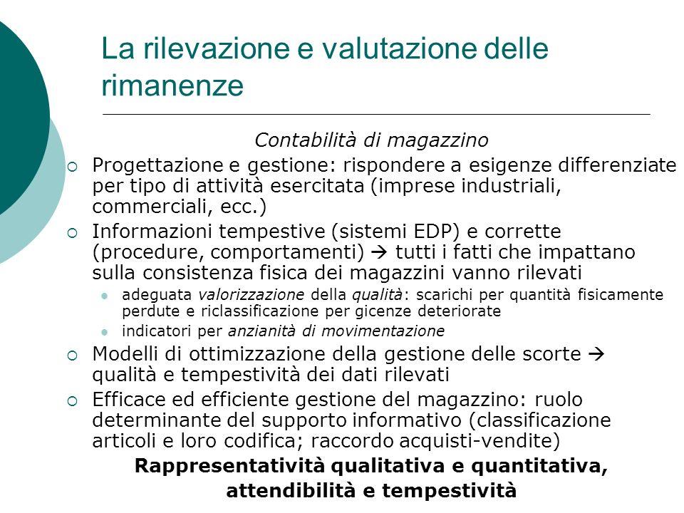 La rilevazione e valutazione delle rimanenze Contabilità di magazzino Progettazione e gestione: rispondere a esigenze differenziate per tipo di attivi