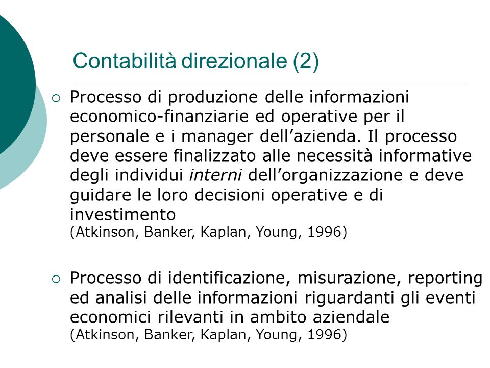 Contabilità direzionale (2) Processo di produzione delle informazioni economico-finanziarie ed operative per il personale e i manager dellazienda. Il