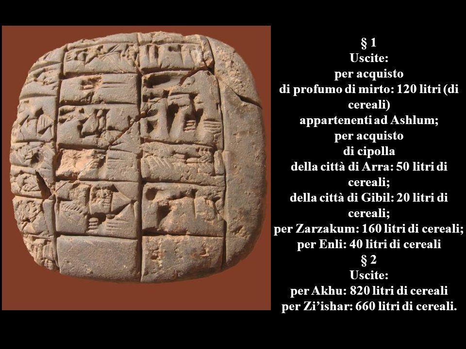 § 1 Uscite: per acquisto di profumo di mirto: 120 litri (di cereali) appartenenti ad Ashlum; per acquisto di cipolla della città di Arra: 50 litri di