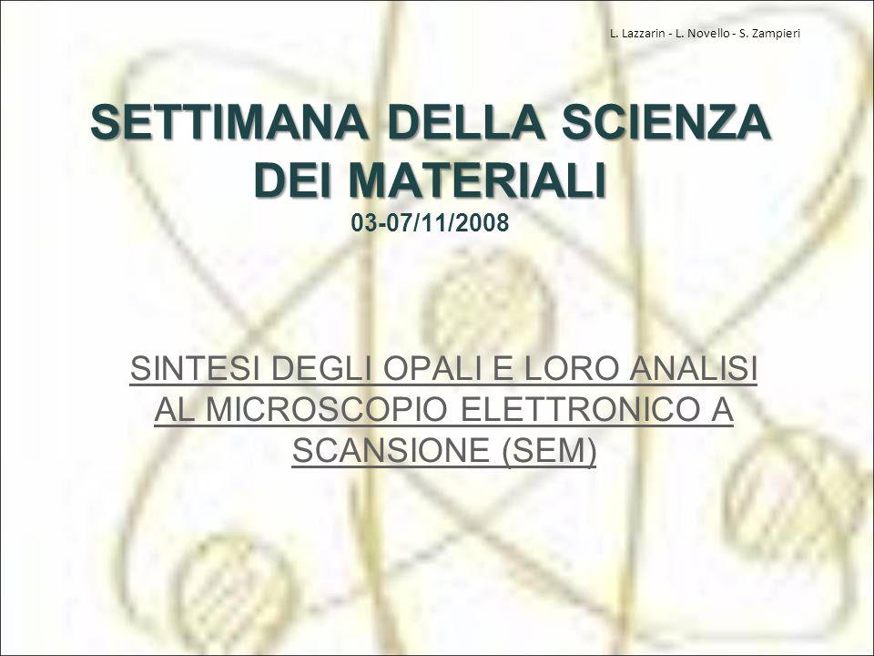 SETTIMANA DELLA SCIENZA DEI MATERIALI SETTIMANA DELLA SCIENZA DEI MATERIALI 03-07/11/2008 SINTESI DEGLI OPALI E LORO ANALISI AL MICROSCOPIO ELETTRONIC