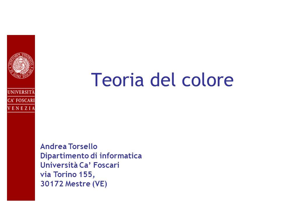 Teoria del colore Andrea Torsello Dipartimento di informatica Università Ca Foscari via Torino 155, 30172 Mestre (VE)