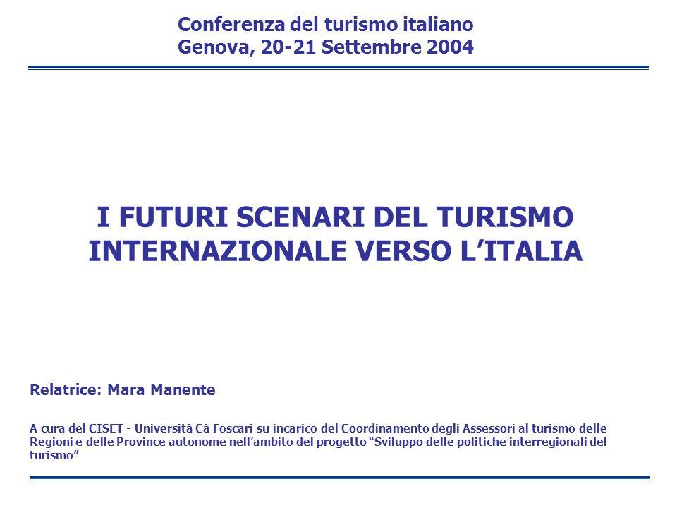 I FUTURI SCENARI DEL TURISMO INTERNAZIONALE VERSO LITALIA Relatrice: Mara Manente A cura del CISET - Università Cà Foscari su incarico del Coordinamen
