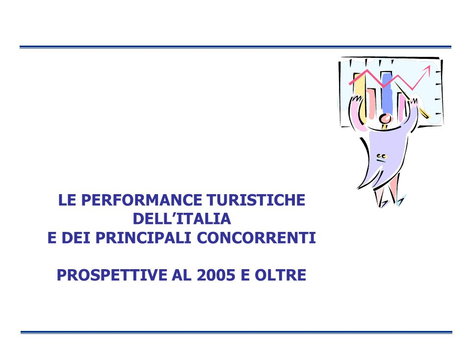 LE PERFORMANCE TURISTICHE DELLITALIA E DEI PRINCIPALI CONCORRENTI PROSPETTIVE AL 2005 E OLTRE
